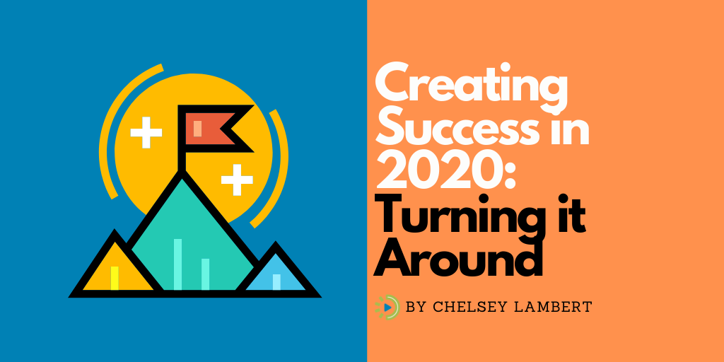 Creating Success in 2020: Turning it around
